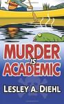 Murder Is Academic (Laura Murphy Mystery) - Lesley A. Diehl