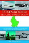 Luxembourg: The Clog-Shaped Duchy: A Chronological History of Luxembourg from the Celts to the Present Day - Andrew Reid