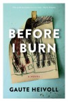 Before I Burn: A Novel - Gaute Heivoll, Don Bartlett