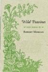 Wild Peavines: New Poems - Robert Morgan