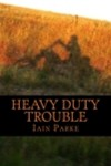 Heavy Duty Trouble - Iain Parke
