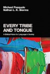 Every Tribe and Tongue: A Biblical Vision for Language in Society - Michael Pasquale, Nathan L.K. Bierma