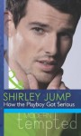 How the Playboy Got Serious (Mills & Boon Modern Tempted) (The McKenna Brothers - Book 2) - Shirley Jump