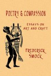 Poetry and Compassion: Essays on Art and Craft - Frederick Smock