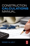 Construction Calculations Manual - Sidney M. Levy