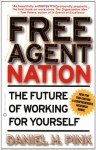 Free Agent Nation: The Future of Working for Yourself - Daniel H. Pink