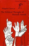 The Political Thought of Hannah Arendt - Margaret Canovan