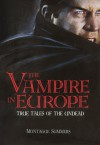 The Vampire in Europe: True Tales of the Undead - Montague Summers