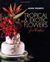 Alan Dunn's Tropical & Exotic Flowers for Cakes - Alan Dunn