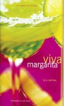 Viva Margarita: Fabulous Fiestas in a Glass, Munchies, and More - W. Park Kerr, Leigh Beisch