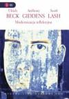 Modernizacja refleksyjna. Polityka, tradycja i estetyka w porządku społecznym nowoczesności - Ulrich Beck, Anthony Giddens, Scott Lash