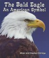 The Bald Eagle: An American Symbol - Alison Eldridge, Stephen Eldridge