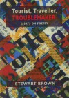 Tourist, Traveller, Troublemaker:: Essays on Poetry - Stewart Brown