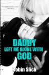 Daddy Left Me Alone with God - Robin Slick