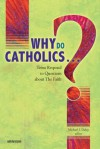 Why Do Catholics...?: Teens Respond to Questions about the Faith - Michael J. Daley