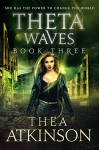 Theta Waves Book 3 (Theta Waves Episodes 7-9): new adult dystopian romance trilogy (Theta Waves Trilogy) - Thea Atkinson