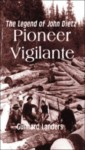 Pioneer Vigilante: The Legend of John Dietz - Gunnard Landers
