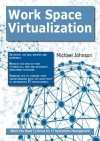 Work Space Virtualization: What You Need to Know for It Operations Management - Michael Johnson