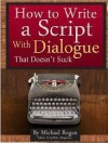 How to Write a Script With Dialogue That Doesn't Suck - Michael Rogan