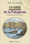 La Ciudad Encantada de La Patagonia: La Leyenda de Los Cesares - Pedro de Angelis