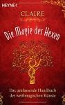 Die Magie der Hexen: Das umfassende Handbuch der weißmagischen Künste - Claire