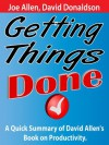 Getting Things Done: A Quick Summary of David Allen's Book on Productivity - Joe Allen, David Donaldson