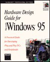Hardware Design Guide for Microsoft Windows 95: A Practical Guide for Developing Plug and Play PCs and Peripherals - Microsoft Press, Microsoft Press, Microsoft Corporation