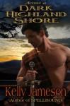 Across a Dark Highland Shore (Hot Highlands Romance) (Volume 2) - Kelly Jameson