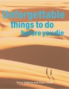 Unforgettable Things to Do Before You Die - Stephen H. Watkins, Clare Jones