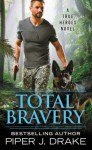 Total Bravery (True Heroes #4) - Piper J. Drake
