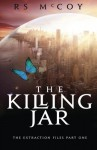 The Killing Jar: The Extraction Files Book One (Volume 1) - RS McCoy