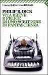 Vita breve e felice di uno scrittore di fantascienza - Gianni Pannofino, Philip K. Dick