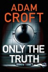 Only the Truth - Adam Croft