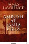 Ambush at Santa Cruz - James Lawrence