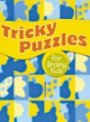 Tricky Puzzles for Brainy Kids - Sterling Publishing Company, Inc., Sterling Publishing Company, Inc.