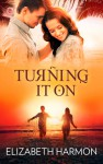 Turning It On - Elizabeth Harmon