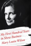 My First Hundred Years in Show Business: A Memoir - Mary Louise Wilson