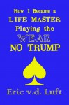 How I Became a Life Master Playing the Weak No Trump - Eric v.d. Luft