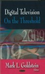 Digital Television: On the Threshold - Mark L. Goldstein
