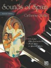 Sounds of Spain, Book Three: 5 Colorful Late Intermediate Piano Solos in Spanish Styles - Catherine Rollin