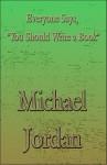 "Everyone Says, ""You Should Write a Book"" - Michael Jordan"