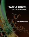 Twelve Habits of the Creative Mind - Michael Hogan
