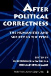 After Political Correctness: The Humanities and Society in the 1990s - Christopher Newfield, Ronald Strickland