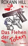 Das Flehen der Toten: Der vierte Fall für Steinbach und Wagner - Roxann Hill