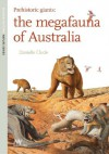 Prehistoric Giants: The megafauna of Australia - Danielle Clode