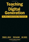 Teaching the Digital Generation: No More Cookie-Cutter High Schools - Frank S. Kelly, Ted McCain, Ian Jukes