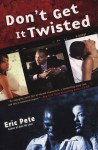 Don't Get it Twisted - Eric Pete