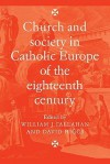 Church and Society in Catholic Europe of the Eighteenth Century - William James Callahan, David Higgs