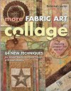More Fabric Art Collage: 64 New Techniques for Mixed Media, Surface Design & Embellishment - Rebekah Meier