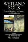 Wetland Soils: Genesis, Hydrology, Landscapes, and Classification - James Richardson